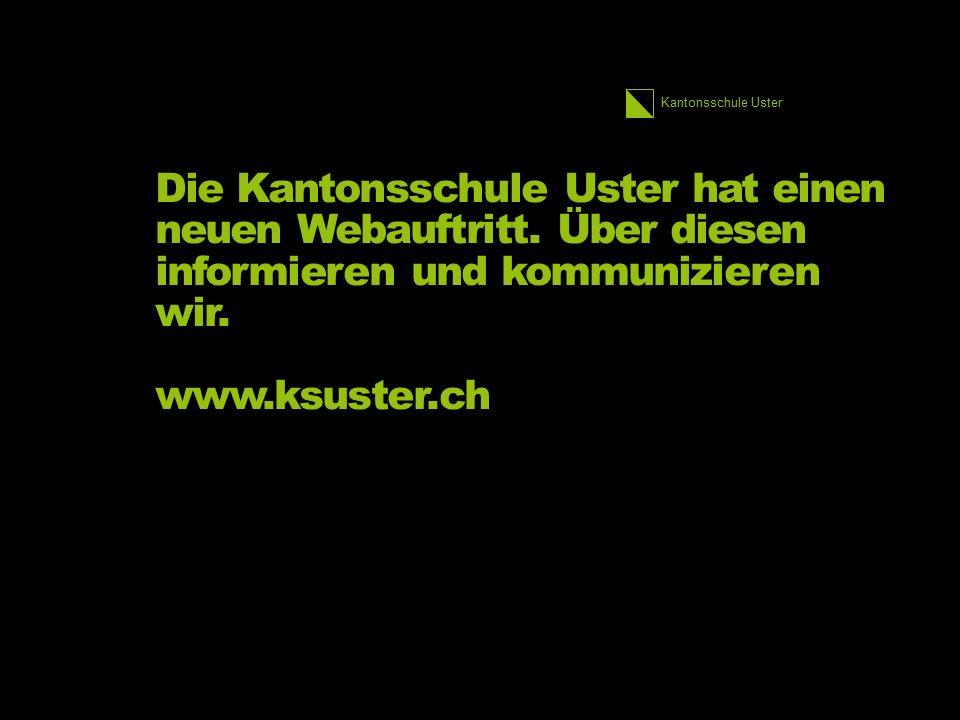 Kantonsschule Uster Die Kantonsschule Uster hat einen neuen Webauftritt. Über diesen informieren und kommunizieren wir. www.ksuster.ch