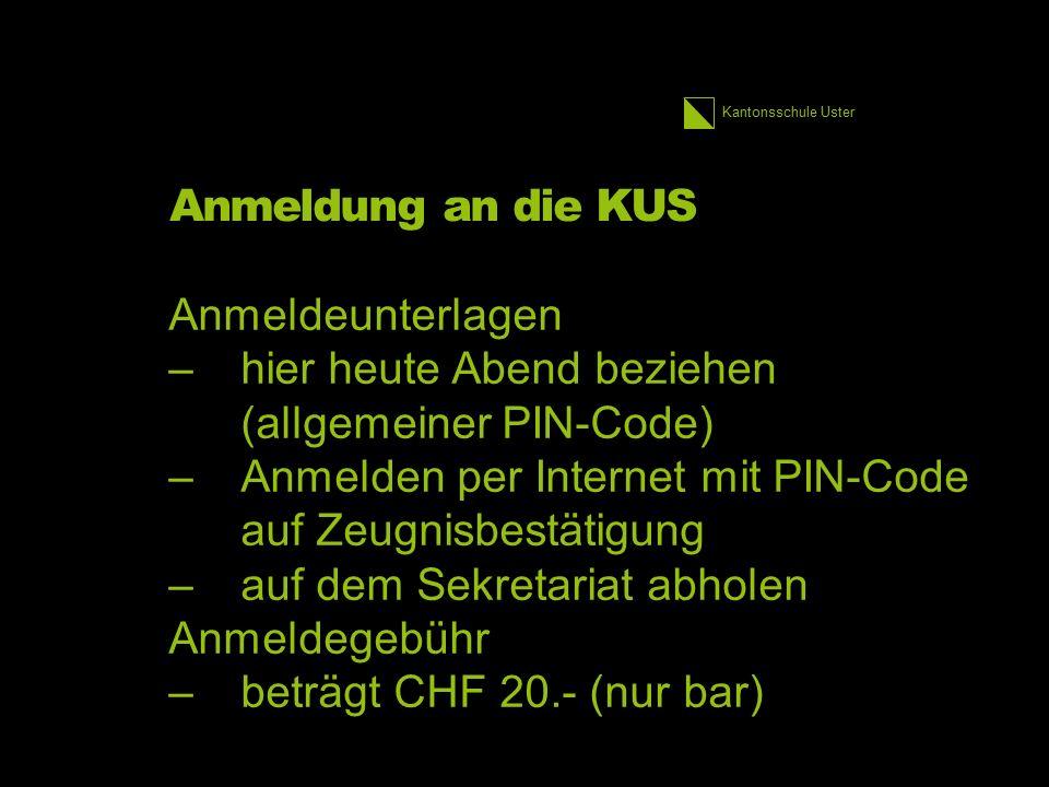 Kantonsschule Uster Anmeldung an die KUS Anmeldeunterlagen –hier heute Abend beziehen (allgemeiner PIN-Code) –Anmelden per Internet mit PIN-Code auf Zeugnisbestätigung –auf dem Sekretariat abholen Anmeldegebühr –beträgt CHF 20.- (nur bar) 2.