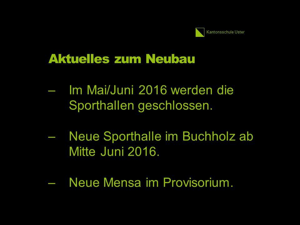 Kantonsschule Uster Aktuelles zum Neubau –Im Mai/Juni 2016 werden die Sporthallen geschlossen. –Neue Sporthalle im Buchholz ab Mitte Juni 2016. –Neue