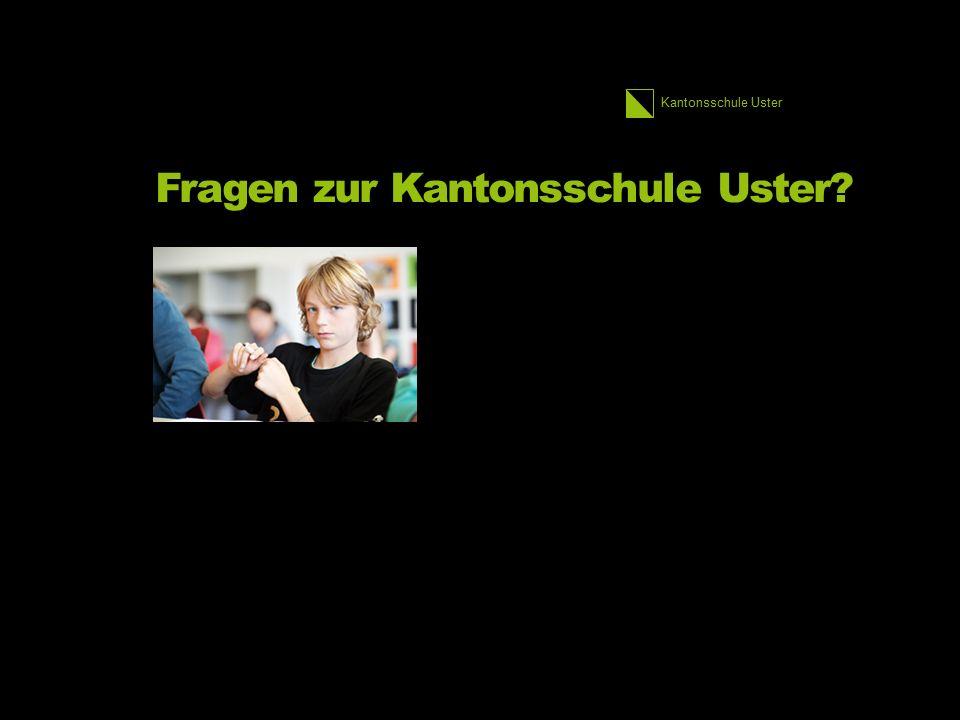 Kantonsschule Uster Fragen zur Kantonsschule Uster?