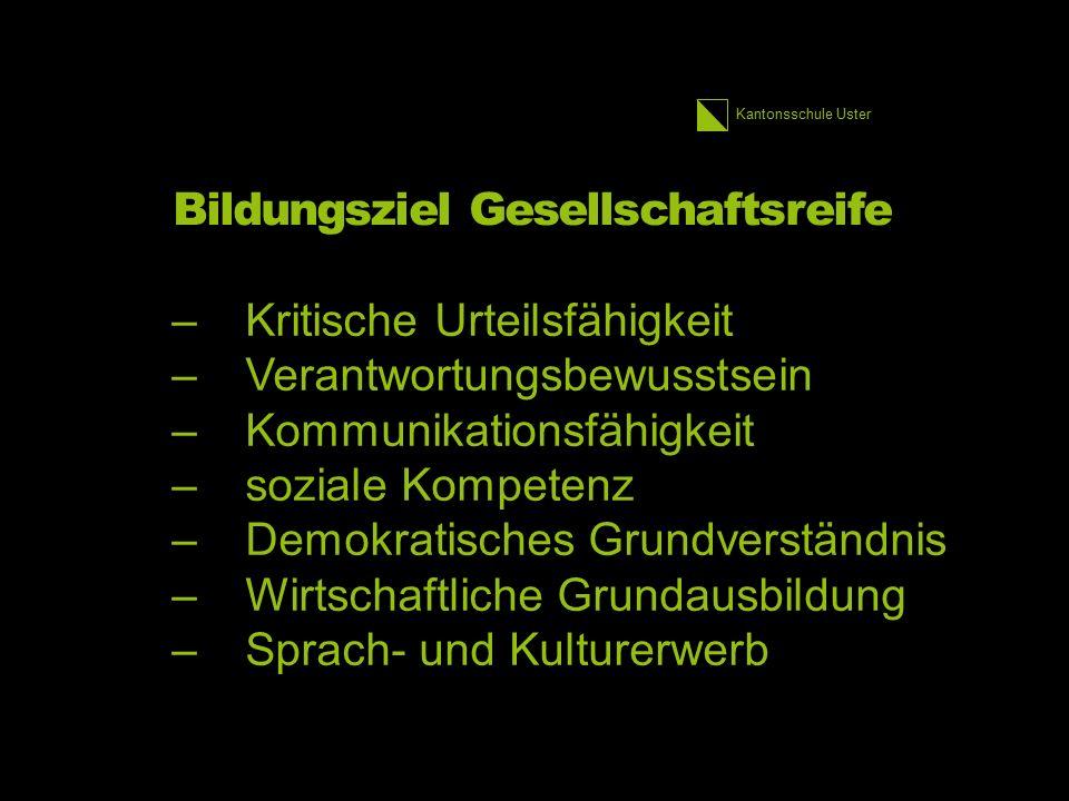 Kantonsschule Uster Bildungsziel Gesellschaftsreife –Kritische Urteilsfähigkeit –Verantwortungsbewusstsein –Kommunikationsfähigkeit –soziale Kompetenz