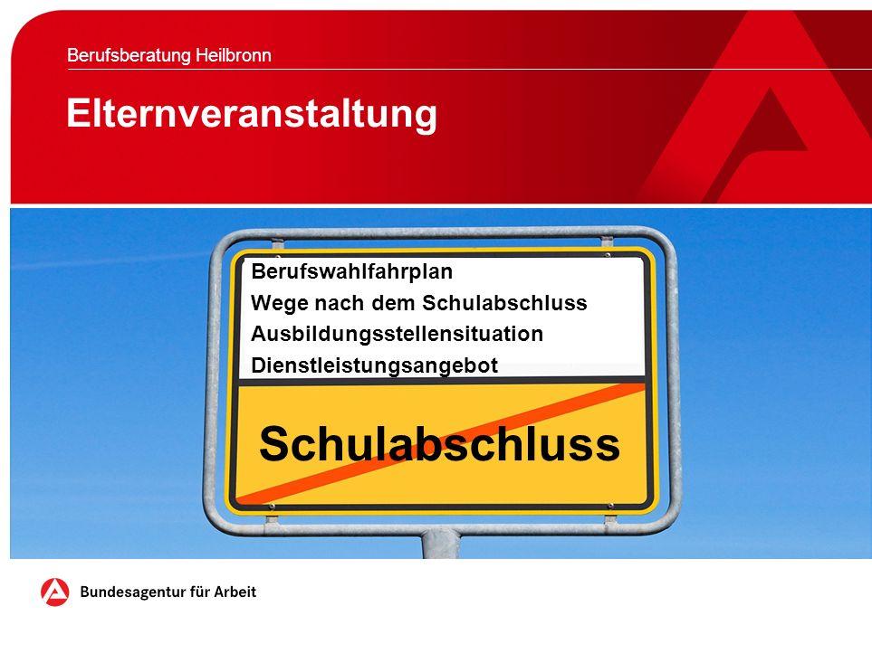 Elternveranstaltung Berufsberatung Heilbronn Berufswahlfahrplan Wege nach dem Schulabschluss Ausbildungsstellensituation Dienstleistungsangebot Schulabschluss