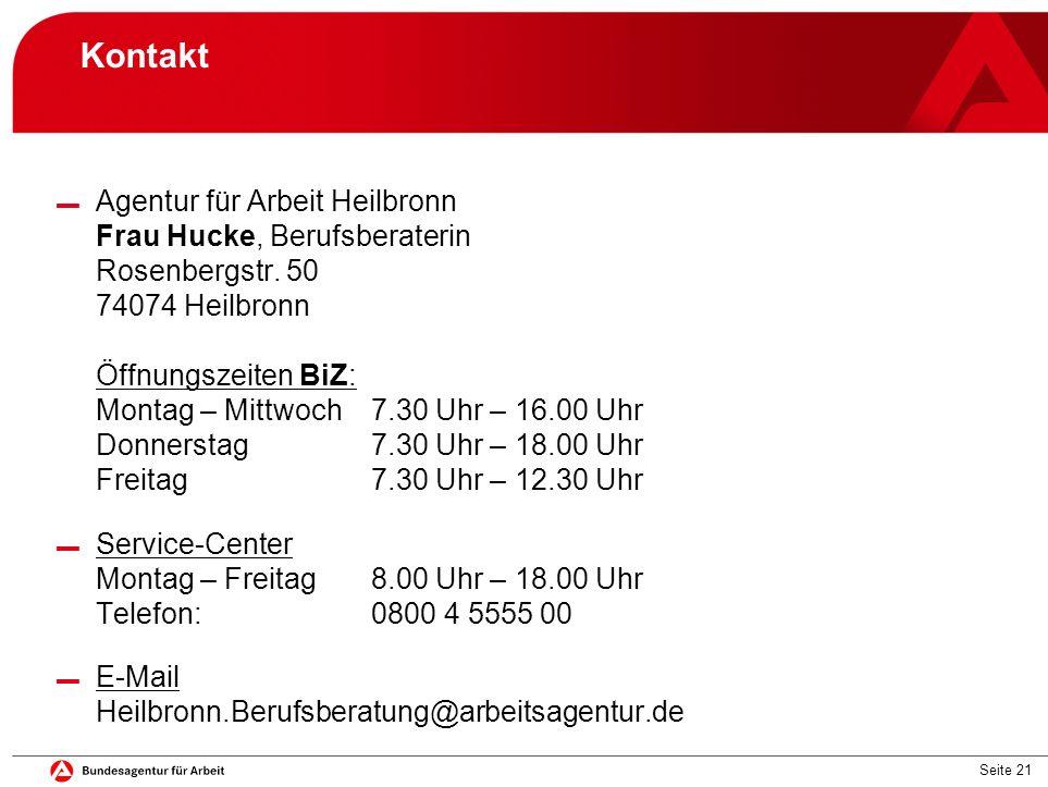 Seite 21 Kontakt ▬ Agentur für Arbeit Heilbronn Frau Hucke, Berufsberaterin Rosenbergstr. 50 74074 Heilbronn Öffnungszeiten BiZ: Montag – Mittwoch7.30