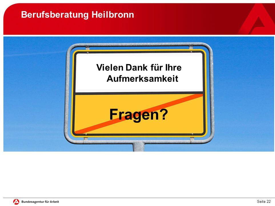 Seite 22 Berufsberatung Heilbronn für Ihre Aufmerksamkeit! Vielen Dank für Ihre Aufmerksamkeit Fragen?