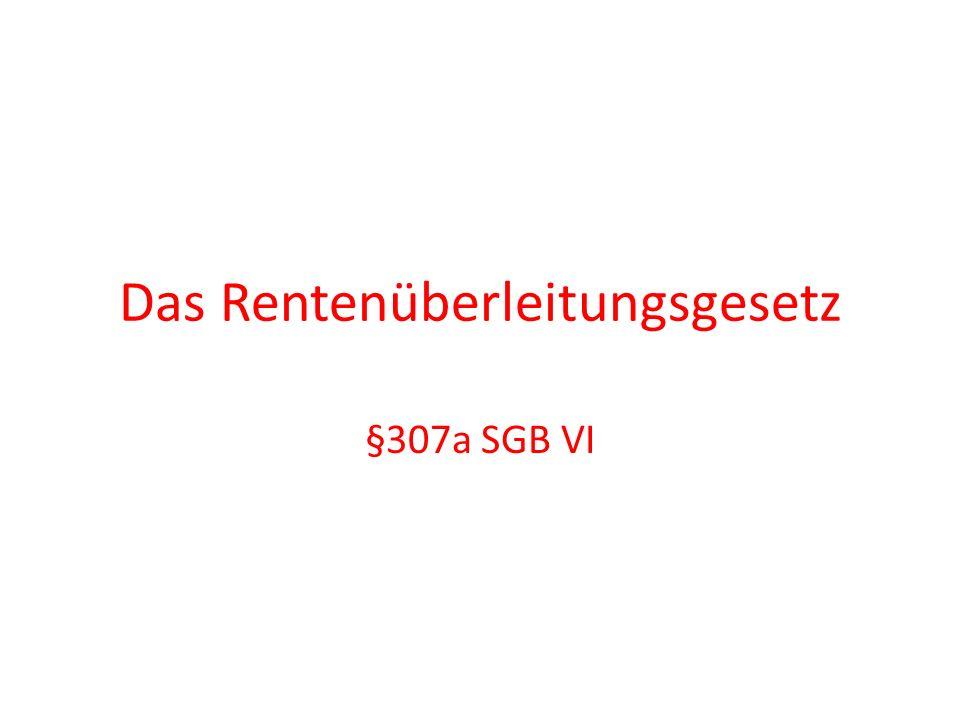 Das Rentenüberleitungsgesetz §307a SGB VI