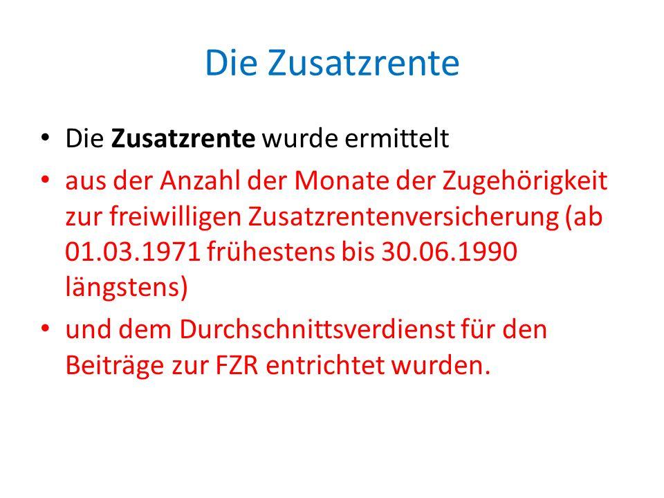 Die Zusatzrente Die Zusatzrente wurde ermittelt aus der Anzahl der Monate der Zugehörigkeit zur freiwilligen Zusatzrentenversicherung (ab 01.03.1971 f