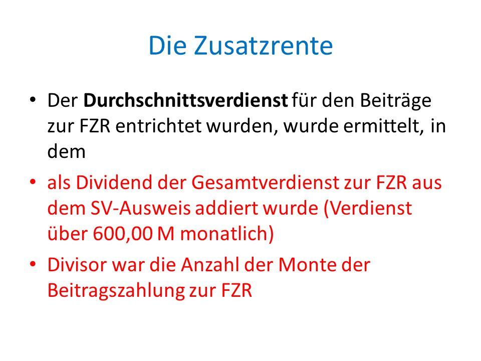 Die Zusatzrente Der Durchschnittsverdienst für den Beiträge zur FZR entrichtet wurden, wurde ermittelt, in dem als Dividend der Gesamtverdienst zur FZ