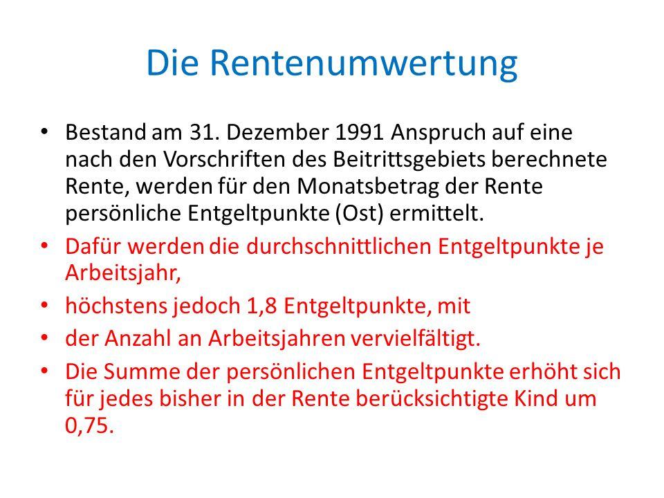 Die Rentenumwertung Bestand am 31. Dezember 1991 Anspruch auf eine nach den Vorschriften des Beitrittsgebiets berechnete Rente, werden für den Monatsb