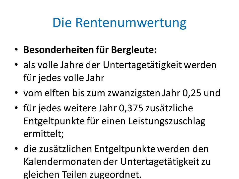 Die Rentenumwertung Besonderheiten für Bergleute: als volle Jahre der Untertagetätigkeit werden für jedes volle Jahr vom elften bis zum zwanzigsten Ja