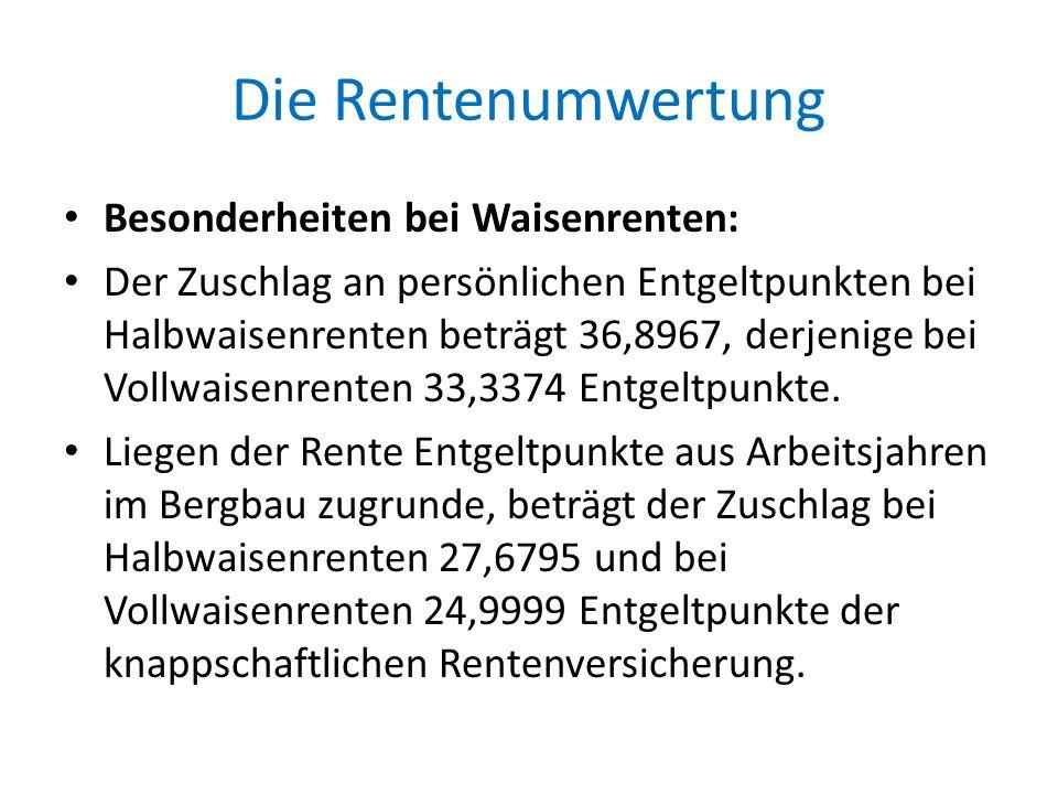 Die Rentenumwertung Besonderheiten bei Waisenrenten: Der Zuschlag an persönlichen Entgeltpunkten bei Halbwaisenrenten beträgt 36,8967, derjenige bei V