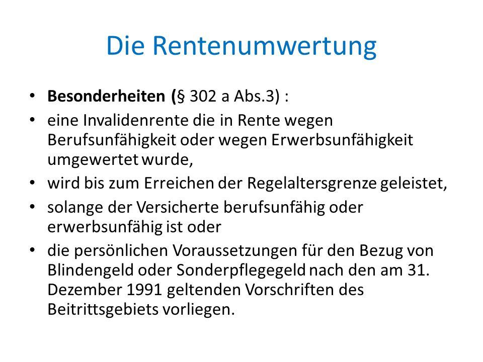 Die Rentenumwertung Besonderheiten (§ 302 a Abs.3) : eine Invalidenrente die in Rente wegen Berufsunfähigkeit oder wegen Erwerbsunfähigkeit umgewertet
