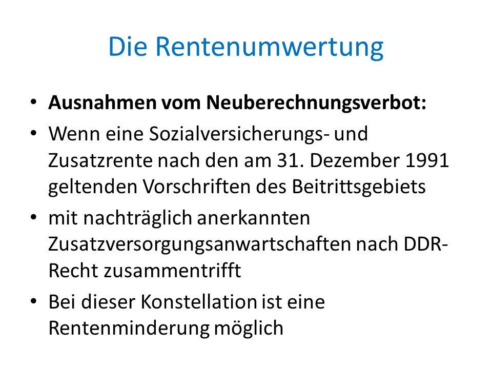 Die Rentenumwertung Ausnahmen vom Neuberechnungsverbot: Wenn eine Sozialversicherungs- und Zusatzrente nach den am 31. Dezember 1991 geltenden Vorschr