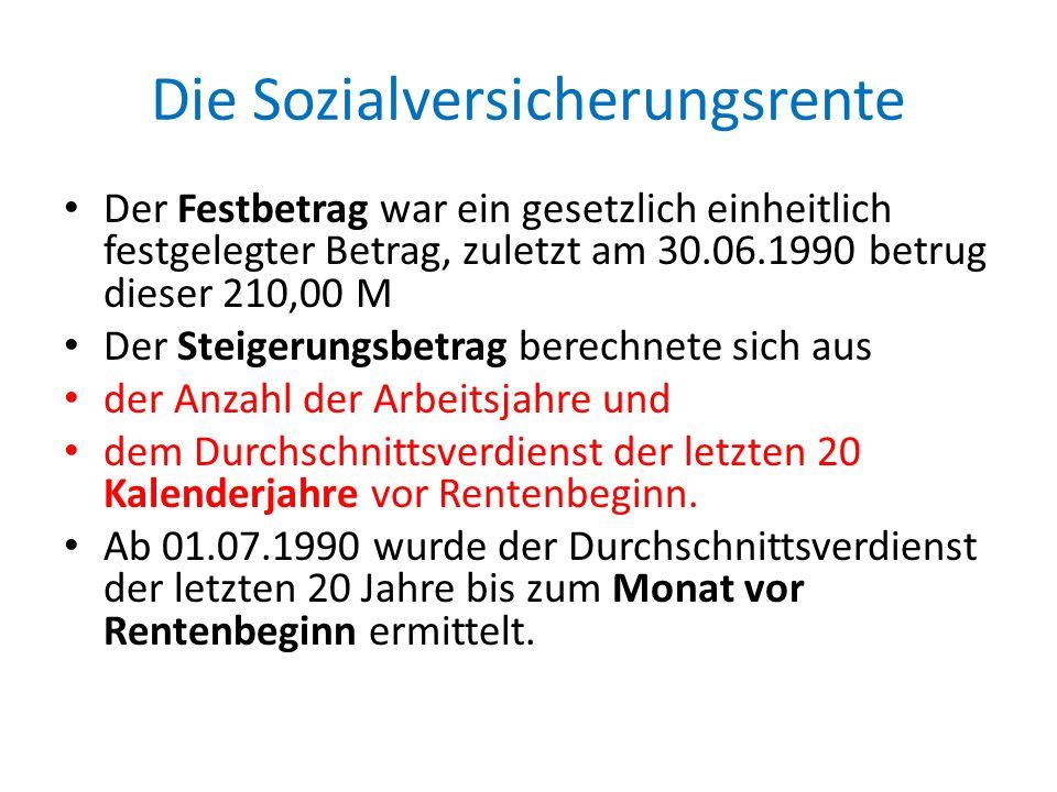 Die Sozialversicherungsrente Der Festbetrag war ein gesetzlich einheitlich festgelegter Betrag, zuletzt am 30.06.1990 betrug dieser 210,00 M Der Steig