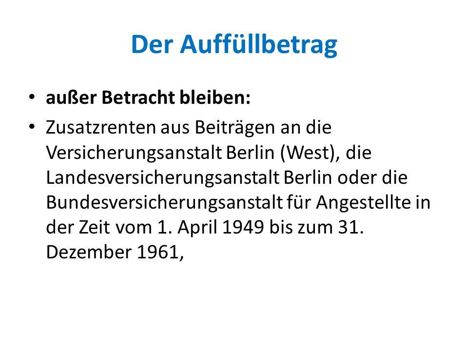 Der Auffüllbetrag außer Betracht bleiben: Zusatzrenten aus Beiträgen an die Versicherungsanstalt Berlin (West), die Landesversicherungsanstalt Berlin