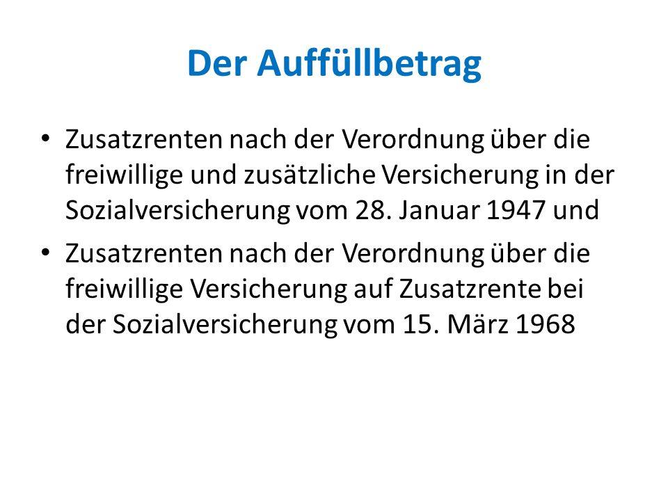 Der Auffüllbetrag Zusatzrenten nach der Verordnung über die freiwillige und zusätzliche Versicherung in der Sozialversicherung vom 28. Januar 1947 und