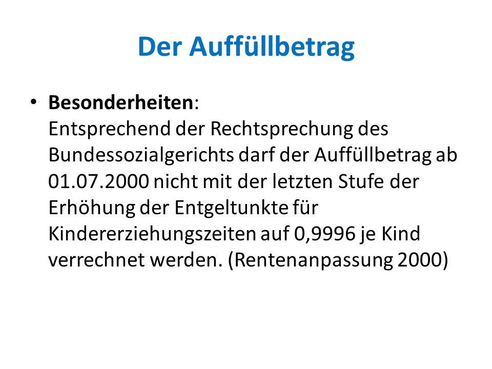 Der Auffüllbetrag Besonderheiten: Entsprechend der Rechtsprechung des Bundessozialgerichts darf der Auffüllbetrag ab 01.07.2000 nicht mit der letzten