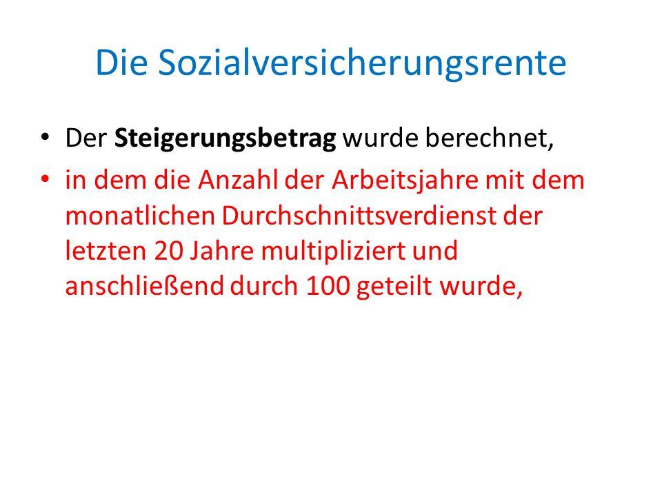 Die Sozialversicherungsrente die Anzahl der Arbeitsjahre wurde bei Dienstzeiten im Gesundheitswesen, der deutschen Post, der Deutschen Reichsbahn und Rüstungsbetrieben mit 1,5 und bei Beschäftigung im Bergbau mit 2,0 multipliziert