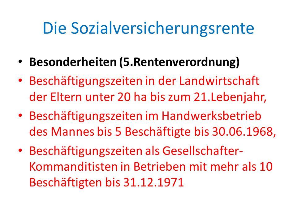 Die Sozialversicherungsrente Besonderheiten (5.Rentenverordnung) Beschäftigungszeiten in der Landwirtschaft der Eltern unter 20 ha bis zum 21.Lebenjah