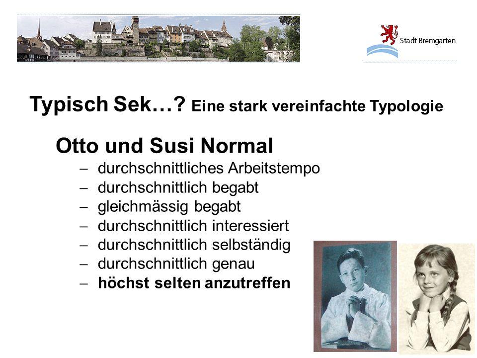 Typisch Sek…? Eine stark vereinfachte Typologie Otto und Susi Normal  durchschnittliches Arbeitstempo  durchschnittlich begabt  gleichmässig begabt