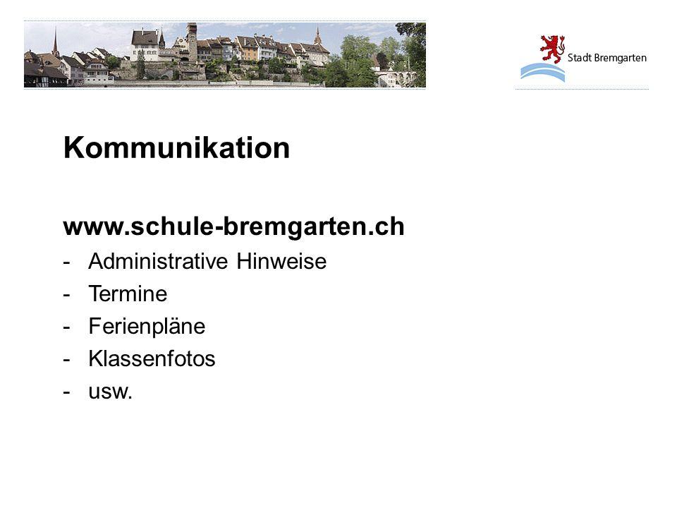 Kommunikation www.schule-bremgarten.ch -Administrative Hinweise -Termine -Ferienpläne -Klassenfotos -usw.
