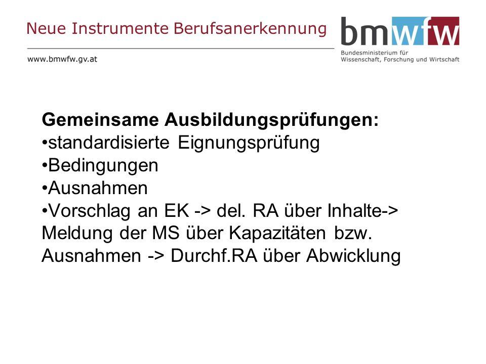 Neue Instrumente Berufsanerkennung Gemeinsame Ausbildungsprüfungen: standardisierte Eignungsprüfung Bedingungen Ausnahmen Vorschlag an EK -> del.