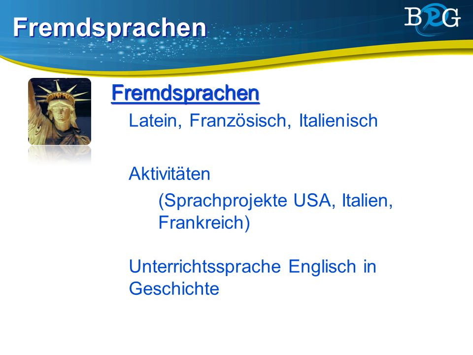 Fremdsprachen Latein, Französisch, Italienisch Aktivitäten (Sprachprojekte USA, Italien, Frankreich) Unterrichtssprache Englisch in Geschichte Fremdsprachen