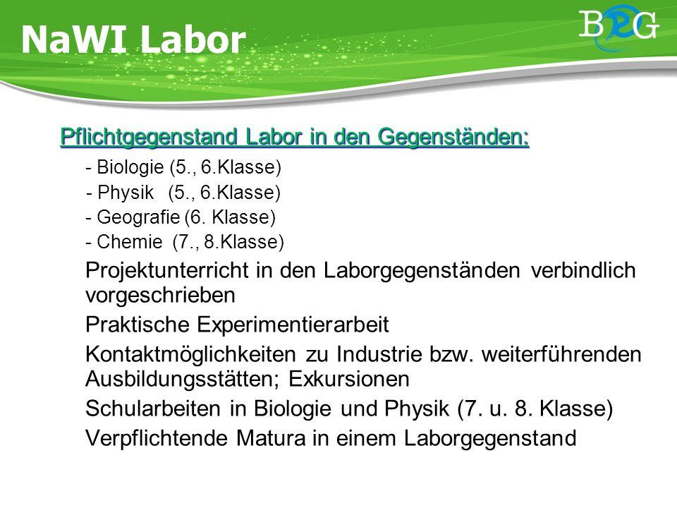 Pflichtgegenstand Labor in den Gegenständen: - Biologie (5., 6.Klasse) - Physik (5., 6.Klasse) - Geografie (6.