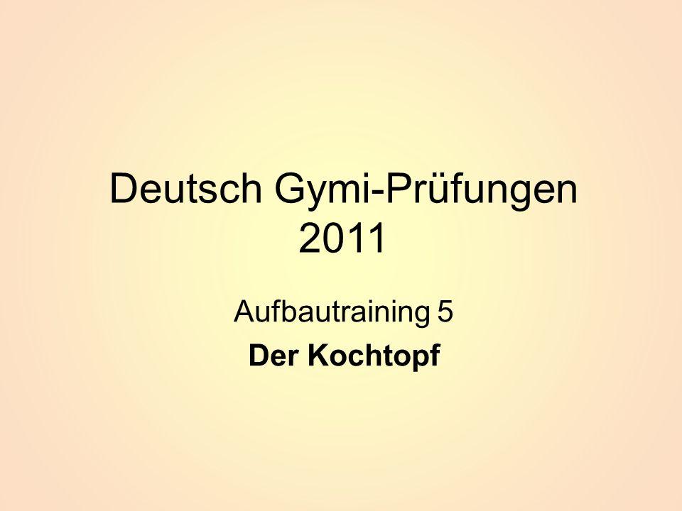 Deutsch Gymi-Prüfungen 2011 Aufbautraining 5 Der Kochtopf