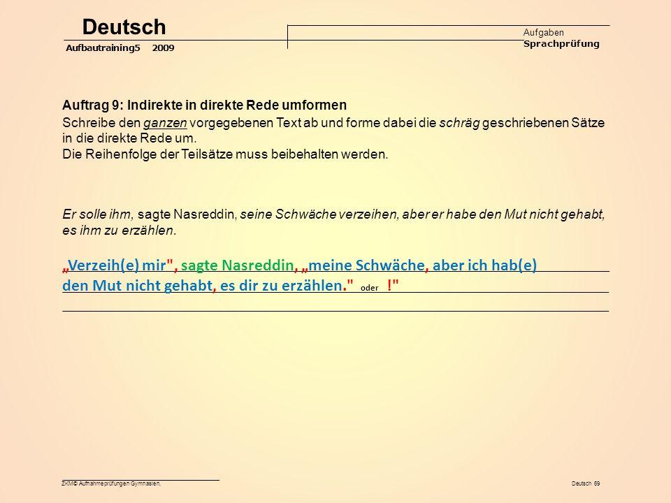 ZKM© Aufnahmeprüfungen Gymnasien, Deutsch 69 Deutsch Aufgaben Sprachprüfung Aufbautraining5 2009 Auftrag 9: Indirekte in direkte Rede umformen Schreibe den ganzen vorgegebenen Text ab und forme dabei die schräg geschriebenen Sätze in die direkte Rede um.