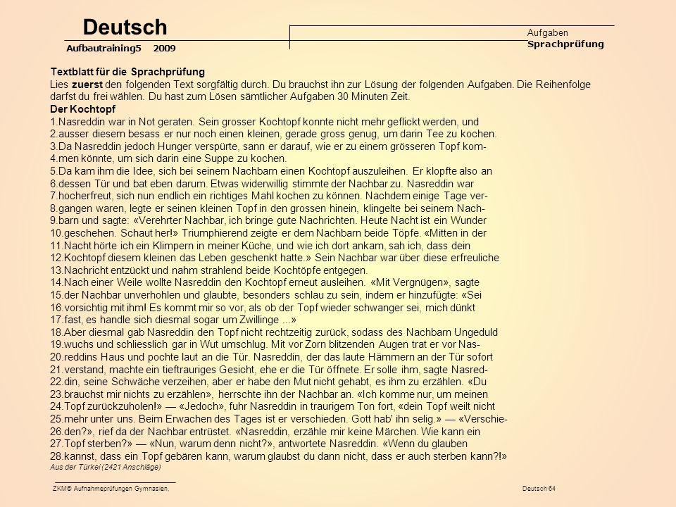 ZKM© Aufnahmeprüfungen Gymnasien, Deutsch 64 Deutsch Aufgaben Sprachprüfung Aufbautraining5 2009 Textblatt für die Sprachprüfung Lies zuerst den folgenden Text sorgfältig durch.