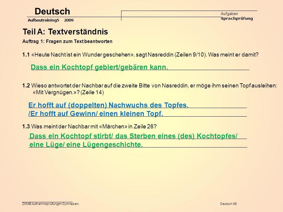 ZKM© Aufnahmeprüfungen Gymnasien, Deutsch 65 Deutsch Aufgaben Sprachprüfung Aufbautraining5 2009 Teil A: Textverständnis Auftrag 1: Fragen zum Text beantworten Dass ein Kochtopf gebiert/gebären kann.