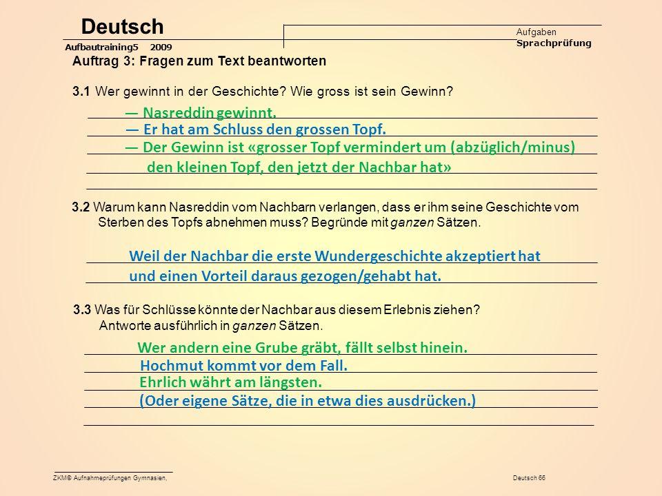 ZKM© Aufnahmeprüfungen Gymnasien, Deutsch 66 Deutsch Aufgaben Sprachprüfung Aufbautraining5 2009 Auftrag 3: Fragen zum Text beantworten 3.1 Wer gewinnt in der Geschichte.