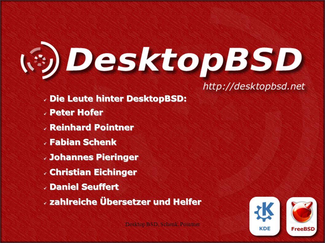 Desktop BSD, Schenk, Pointner1 Die Leute hinter DesktopBSD: Die Leute hinter DesktopBSD: Peter Hofer Peter Hofer Reinhard Pointner Reinhard Pointner F