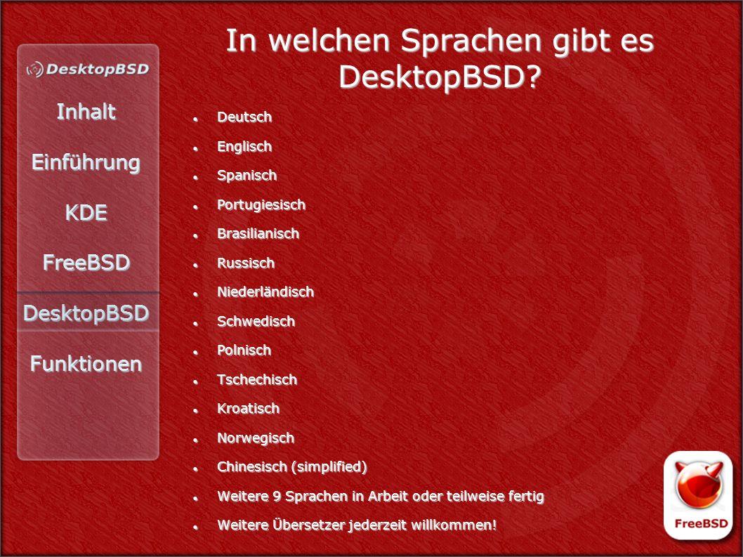 InhaltEinführungKDEFreeBSDDesktopBSDFunktionen In welchen Sprachen gibt es DesktopBSD? Deutsch Deutsch Englisch Englisch Spanisch Spanisch Portugiesis