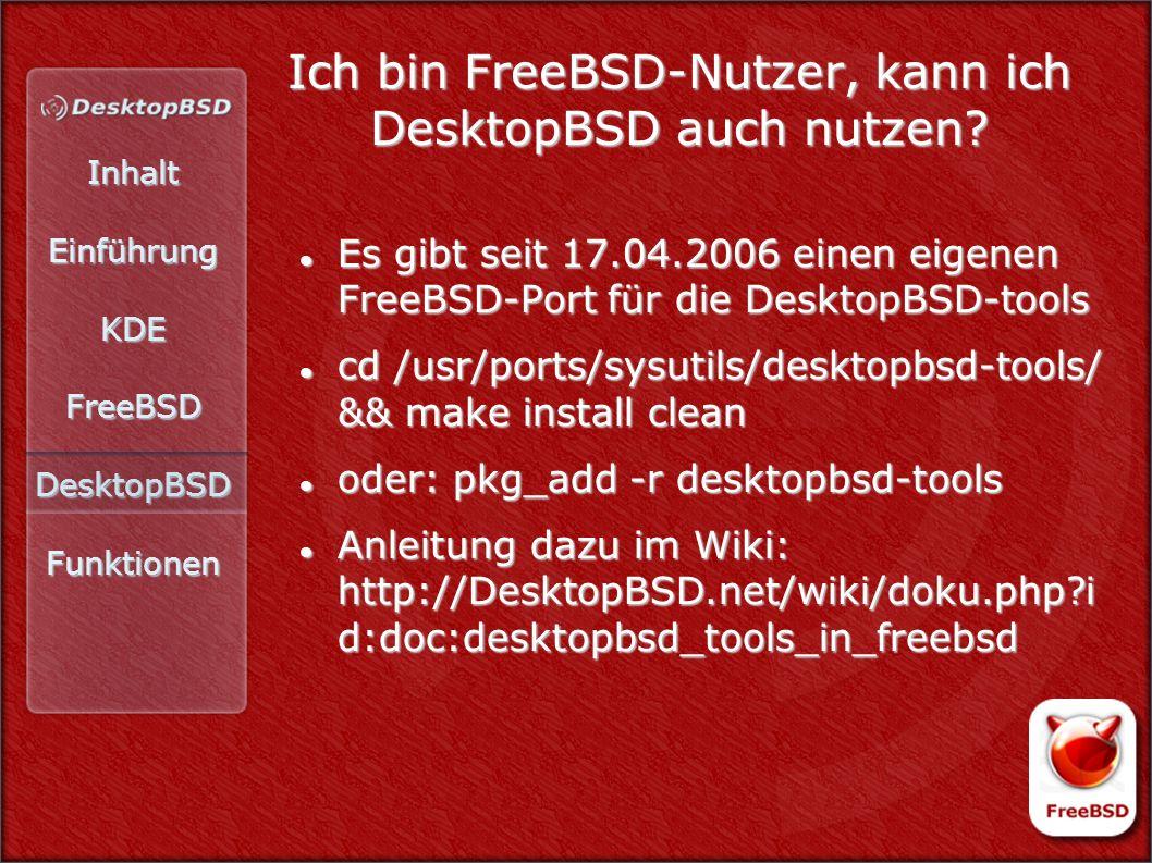 InhaltEinführungKDEFreeBSDDesktopBSDFunktionen Ich bin FreeBSD-Nutzer, kann ich DesktopBSD auch nutzen.