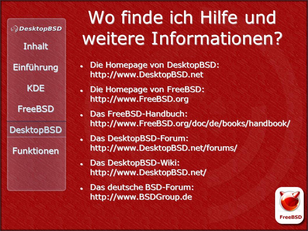 InhaltEinführungKDEFreeBSDDesktopBSDFunktionen Wo finde ich Hilfe und weitere Informationen? Die Homepage von DesktopBSD: http://www.DesktopBSD.net Di