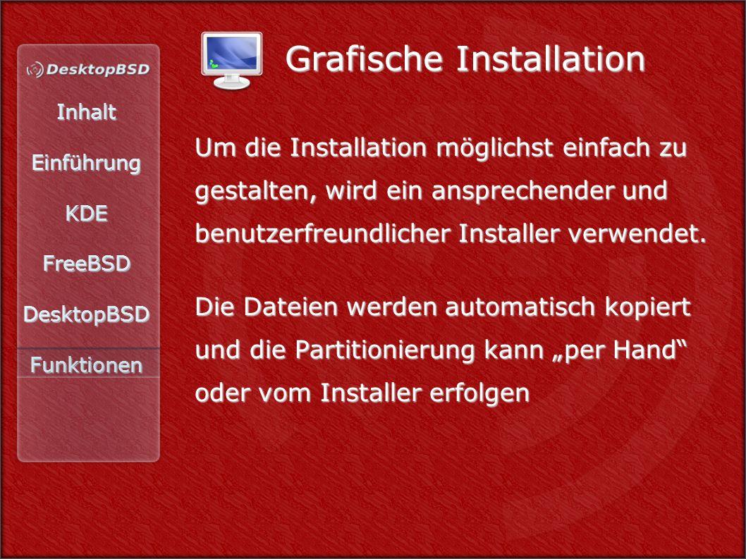 InhaltEinführungKDEFreeBSDDesktopBSDFunktionen Grafische Installation Um die Installation möglichst einfach zu gestalten, wird ein ansprechender und benutzerfreundlicher Installer verwendet.