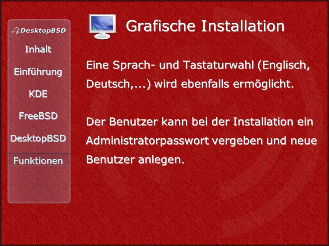 InhaltEinführungKDEFreeBSDDesktopBSDFunktionen Eine Sprach- und Tastaturwahl (Englisch, Deutsch,...) wird ebenfalls ermöglicht. Der Benutzer kann bei