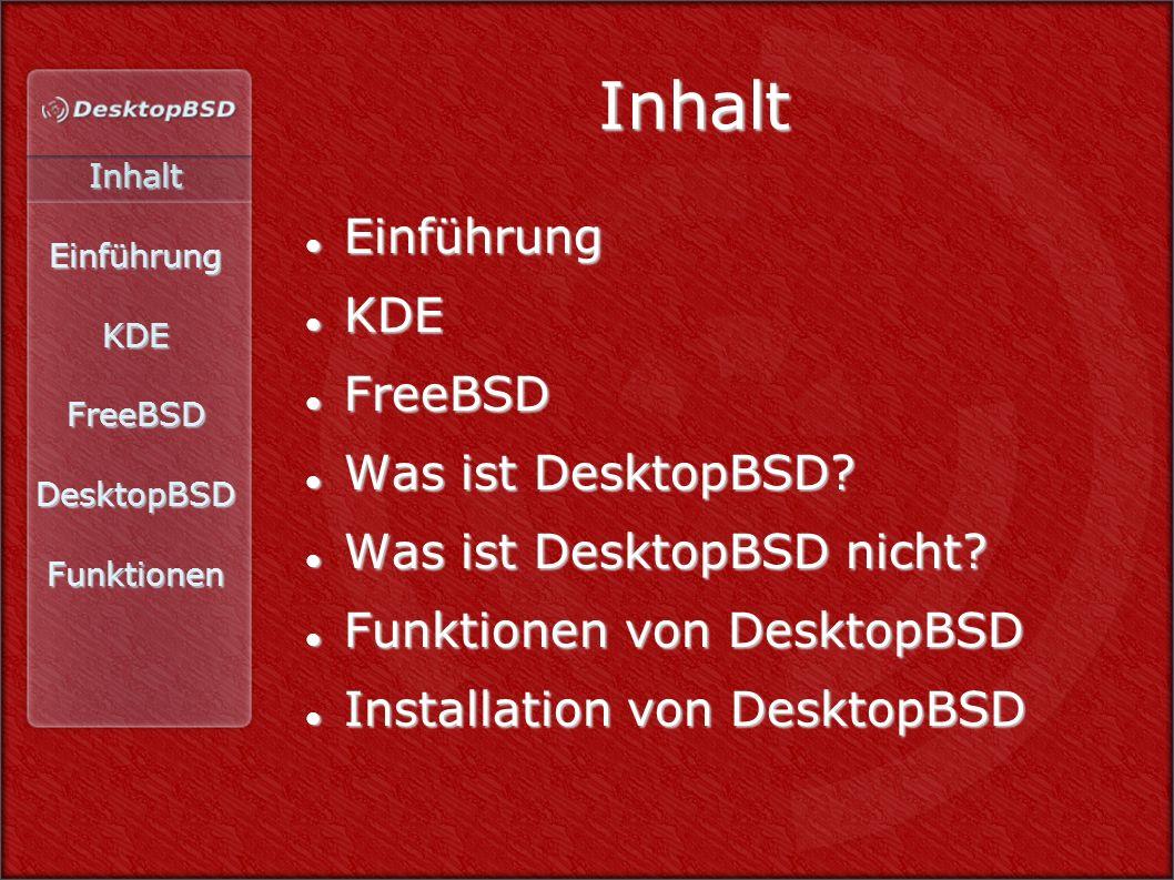 InhaltEinführungKDEFreeBSDDesktopBSDFunktionen Inhalt Einführung Einführung KDE KDE FreeBSD FreeBSD Was ist DesktopBSD? Was ist DesktopBSD? Was ist De