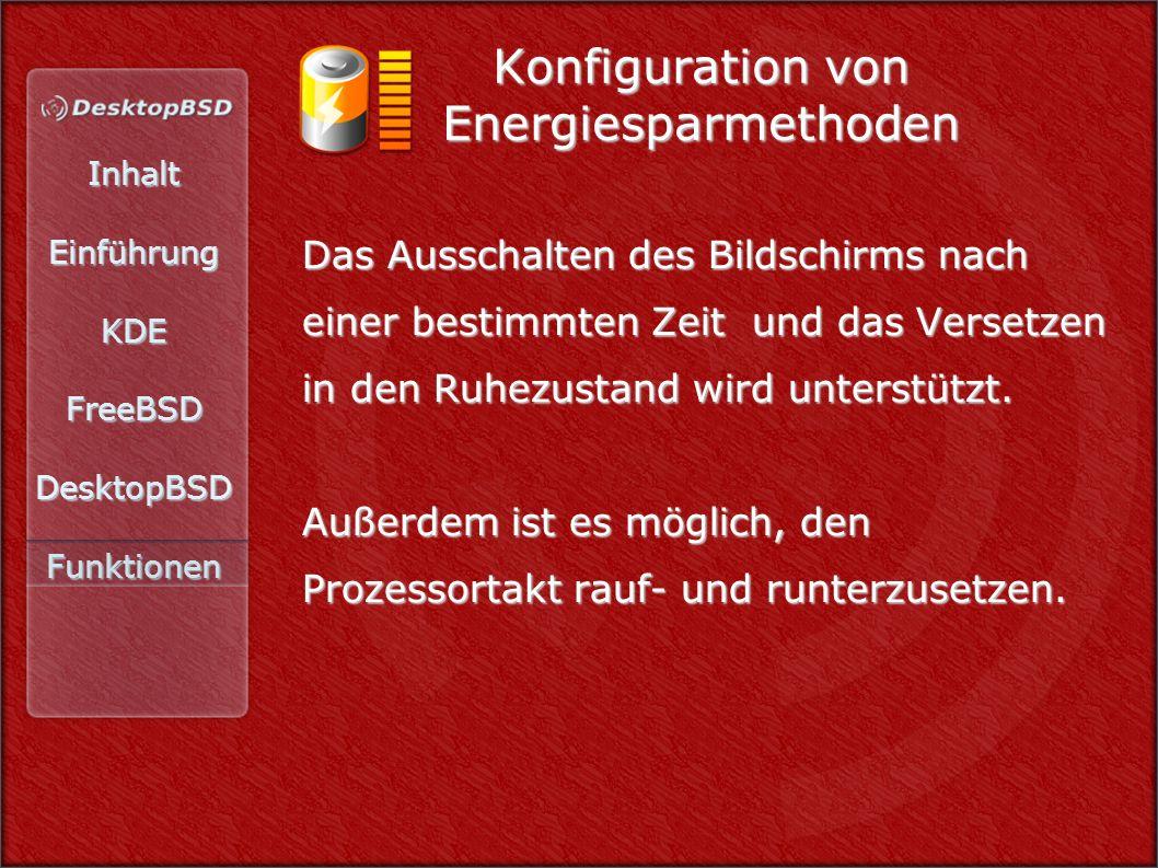 InhaltEinführungKDEFreeBSDDesktopBSDFunktionen Konfiguration von Energiesparmethoden Das Ausschalten des Bildschirms nach einer bestimmten Zeit und das Versetzen in den Ruhezustand wird unterstützt.