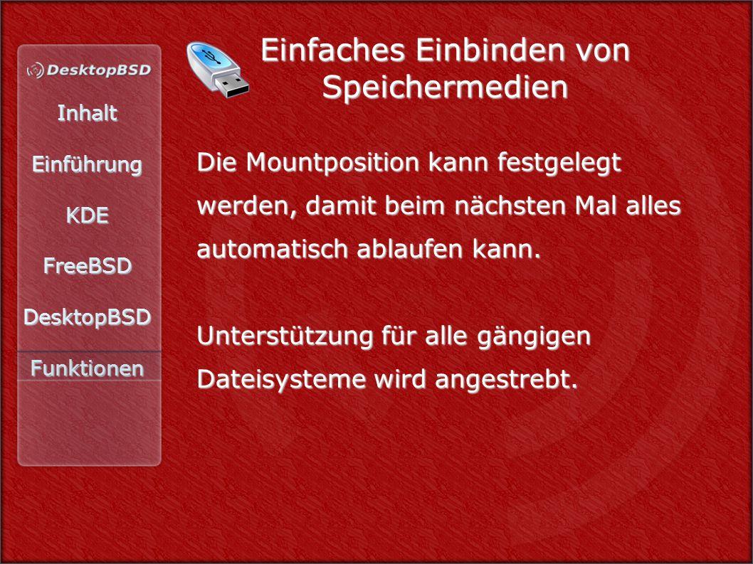InhaltEinführungKDEFreeBSDDesktopBSDFunktionen Einfaches Einbinden von Speichermedien Die Mountposition kann festgelegt werden, damit beim nächsten Ma