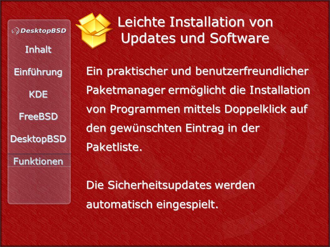 InhaltEinführungKDEFreeBSDDesktopBSDFunktionen Leichte Installation von Updates und Software Ein praktischer und benutzerfreundlicher Paketmanager ermöglicht die Installation von Programmen mittels Doppelklick auf den gewünschten Eintrag in der Paketliste.