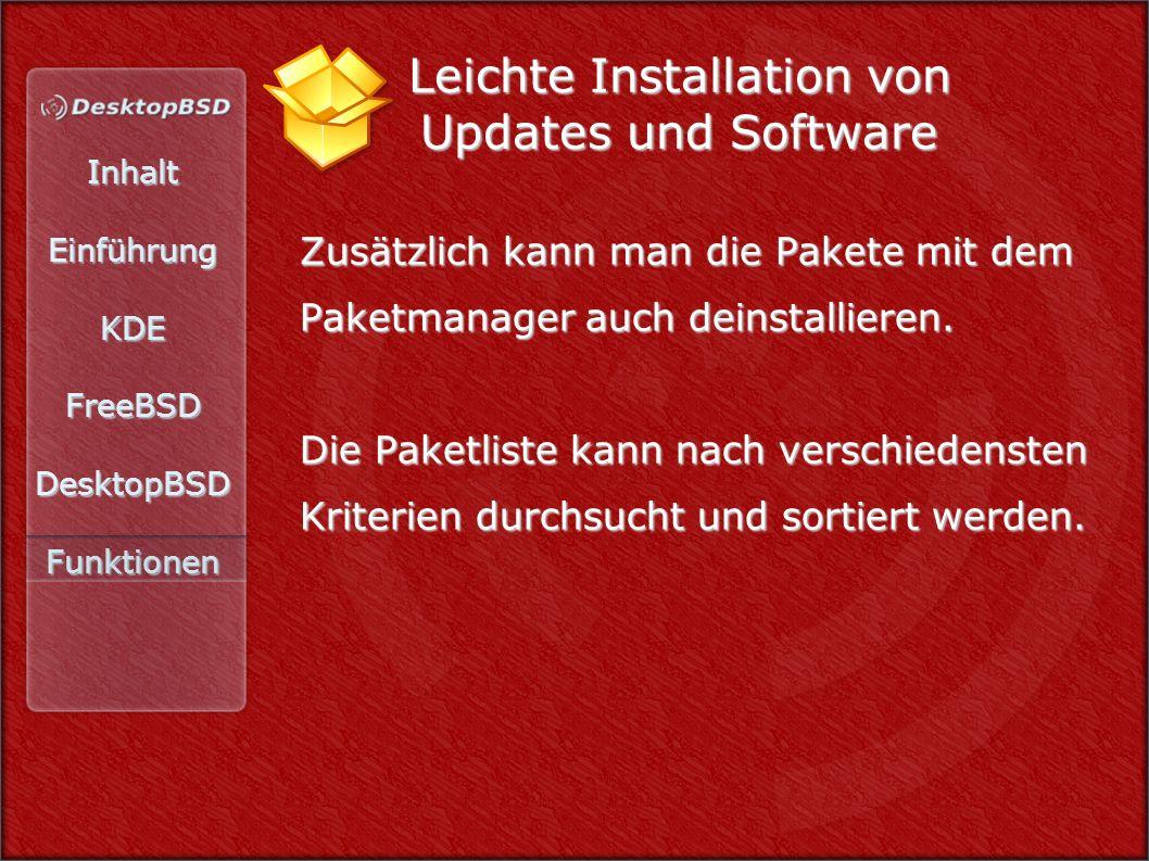 InhaltEinführungKDEFreeBSDDesktopBSDFunktionen Leichte Installation von Updates und Software Zusätzlich kann man die Pakete mit dem Paketmanager auch deinstallieren.
