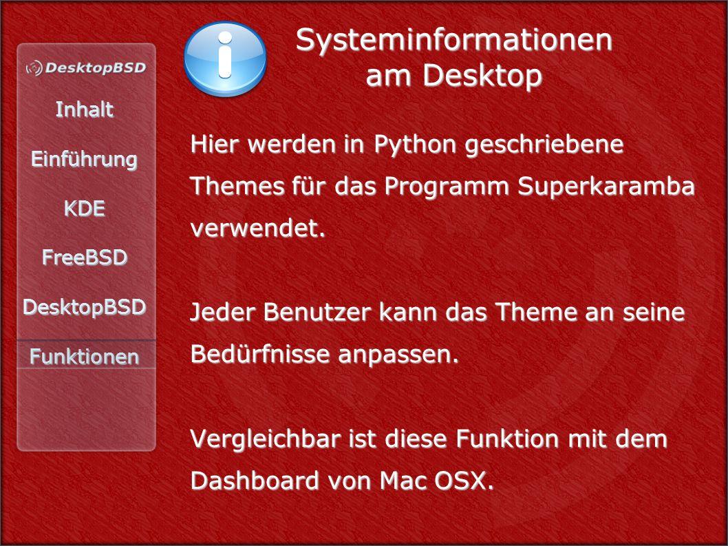 InhaltEinführungKDEFreeBSDDesktopBSDFunktionen Systeminformationen am Desktop Hier werden in Python geschriebene Themes für das Programm Superkaramba verwendet.