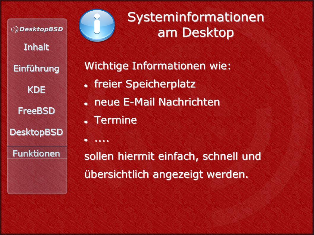 InhaltEinführungKDEFreeBSDDesktopBSDFunktionen Systeminformationen am Desktop Wichtige Informationen wie: freier Speicherplatz freier Speicherplatz neue E-Mail Nachrichten neue E-Mail Nachrichten Termine Termine........