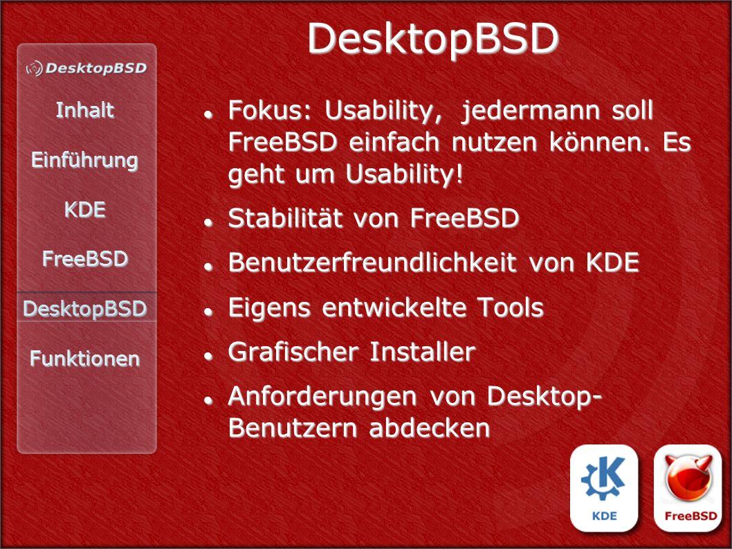 InhaltEinführungKDEFreeBSDDesktopBSDFunktionen DesktopBSD Fokus: Usability, jedermann soll FreeBSD einfach nutzen können. Es geht um Usability! Fokus: