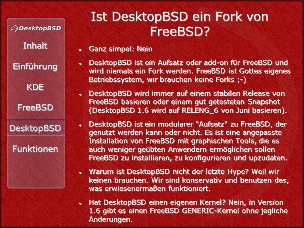 InhaltEinführungKDEFreeBSDDesktopBSDFunktionen Ist DesktopBSD ein Fork von FreeBSD.