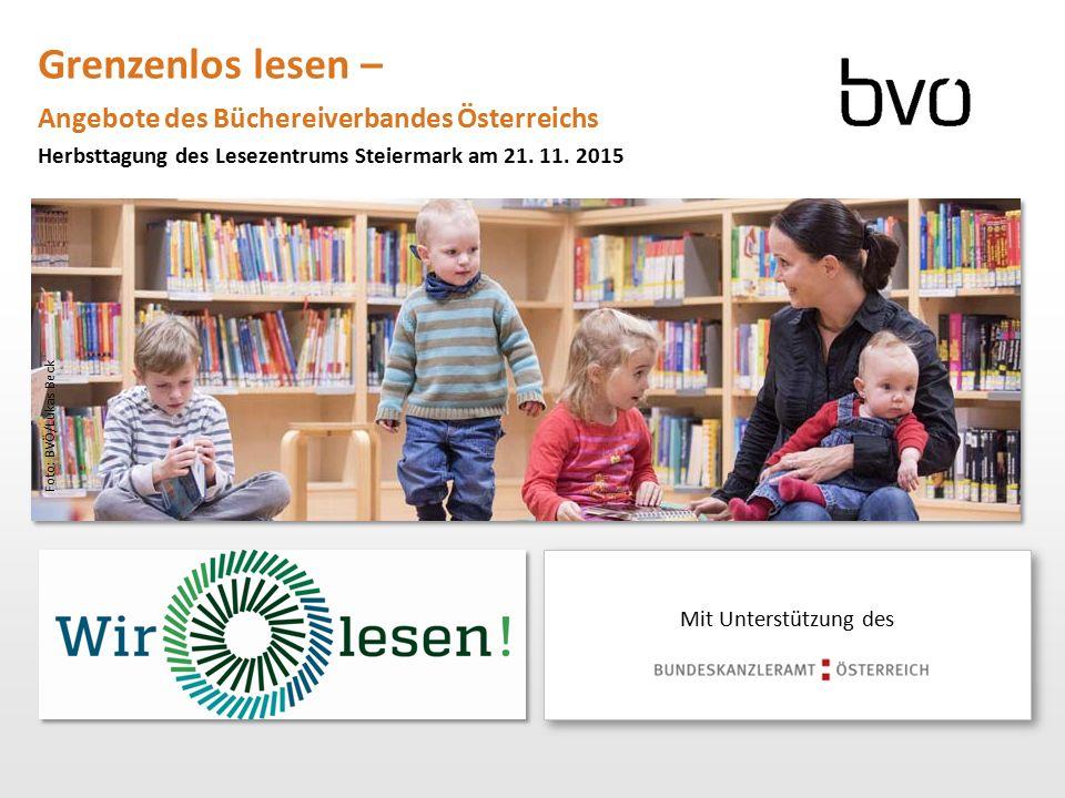 Grenzenlos lesen – Angebote des Büchereiverbandes Österreichs Herbsttagung des Lesezentrums Steiermark am 21. 11. 2015 Mit Unterstützung des Foto: BVÖ