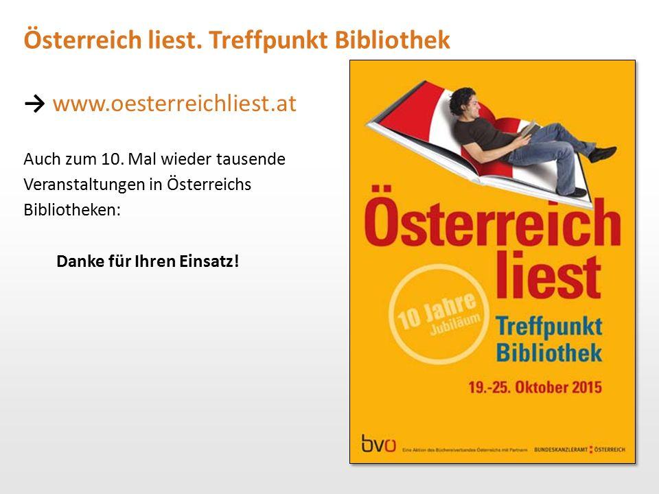 Österreich liest. Treffpunkt Bibliothek → www.oesterreichliest.at Auch zum 10. Mal wieder tausende Veranstaltungen in Österreichs Bibliotheken: Danke
