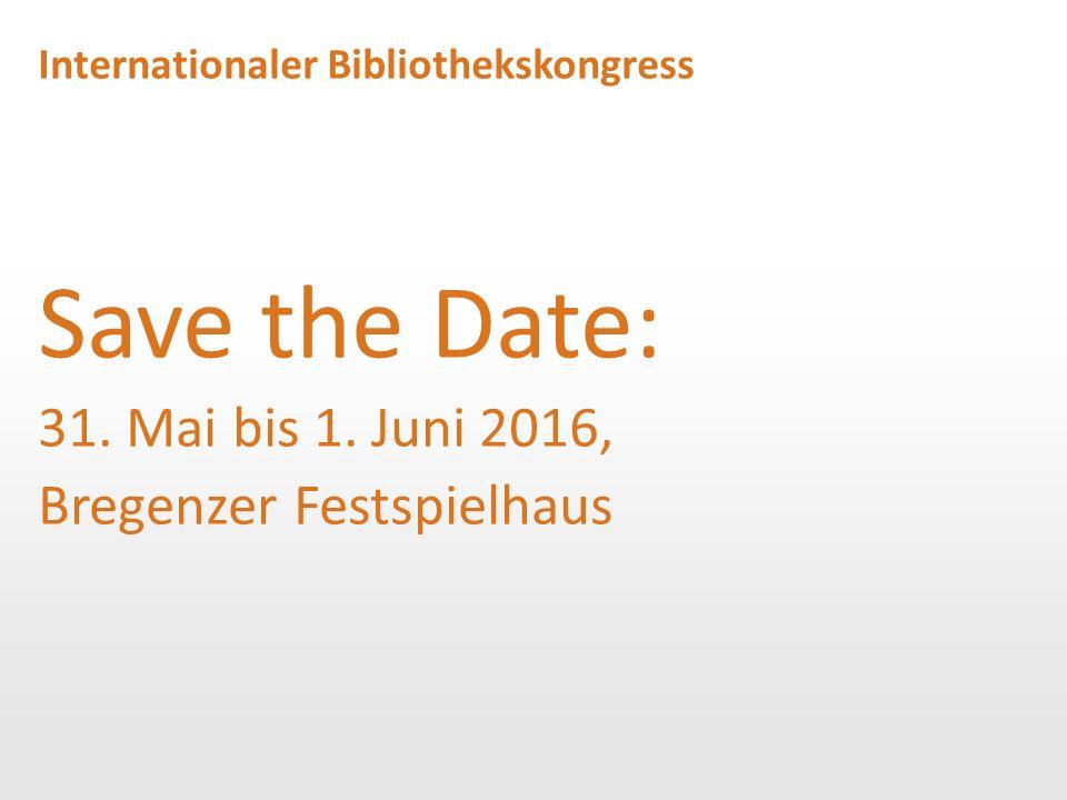 Internationaler Bibliothekskongress Save the Date: 31. Mai bis 1. Juni 2016, Bregenzer Festspielhaus